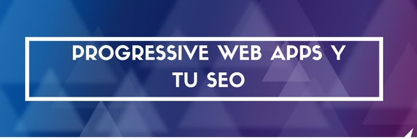Progressive Web Apps y SEO