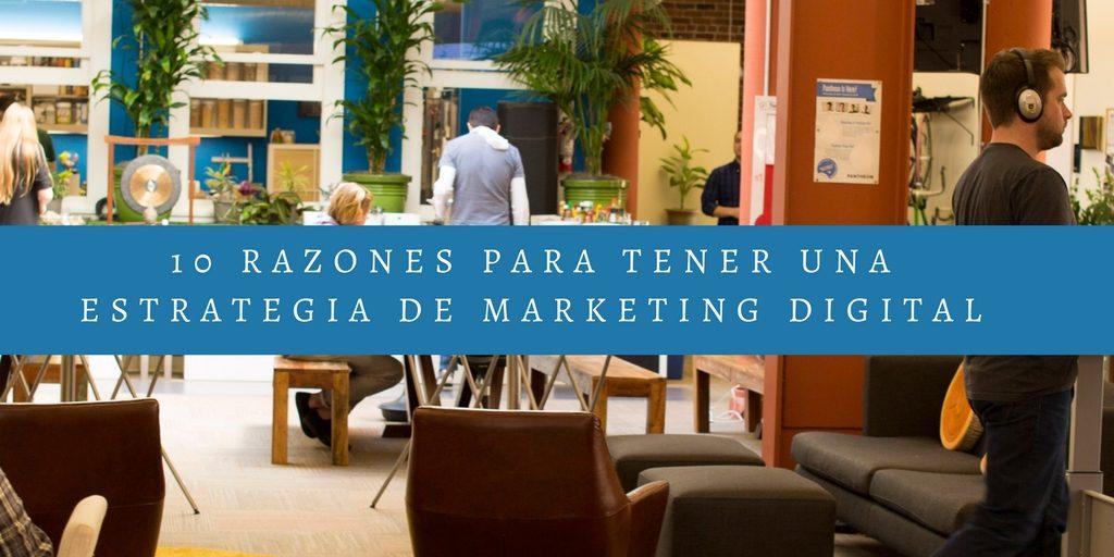 10 Razones Para Tener Una Estrategia de Marketing Digital