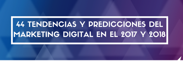 Tendencias marketing digital 2017 y 2018