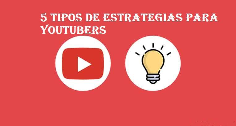 Los 5 tipos de estrategia que todo Youtuber debería utilizar